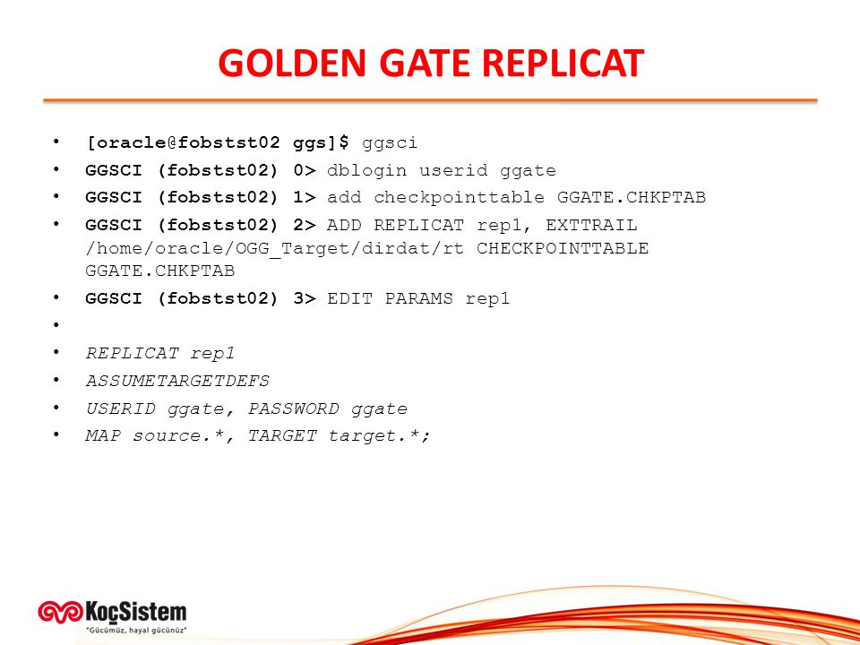 GOLDEN GATE REPLICAT [oracle@fobstst02 ggs]$ ggsci